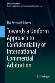 Towards a Uniform Approach to Confidentiality of International Commercial Arbitration by Elza Reymond-Eniaeva