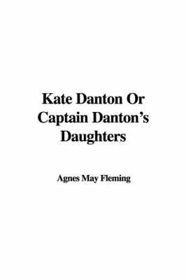 Kate Danton or Captain Danton's Daughters by Agnes May Fleming image
