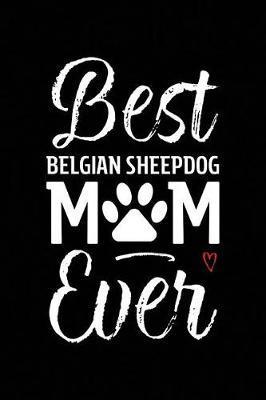 Best Belgian Sheepdog Mom Ever by Arya Wolfe