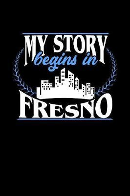 My Story Begins in Fresno by Dennex Publishing