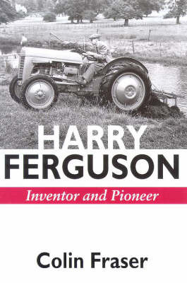 Harry Ferguson: Inventor and Pioneer by Colin Fraser image