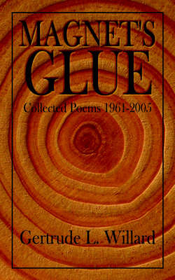 Magnet's Glue: Collected Poems 1961-2005 by Gertrude L. Willard image