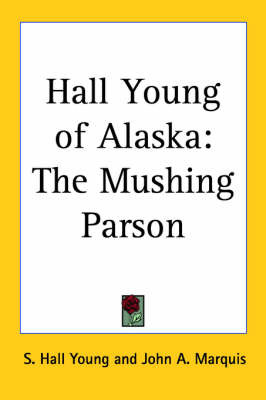 Hall Young of Alaska: The Mushing Parson by S. Hall Young image