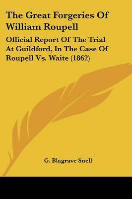 The Great Forgeries Of William Roupell: Official Report Of The Trial At Guildford, In The Case Of Roupell Vs. Waite (1862) by G Blagrave Snell image