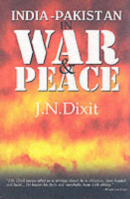 India-Pakistan in War and Peace by J.N. Dixit