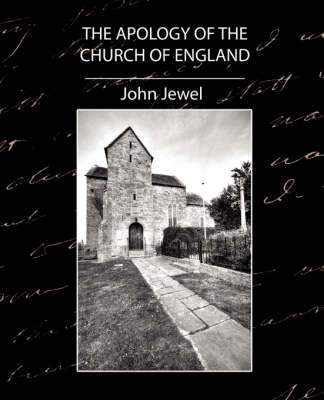 The Apology of the Church of England by Jewel John Jewel