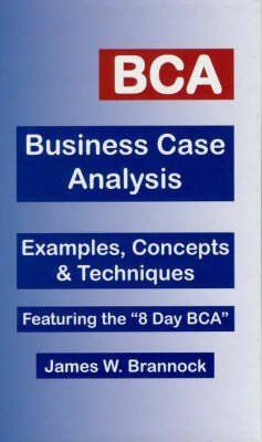 BCA, Business Case Analysis by James W. Brannock