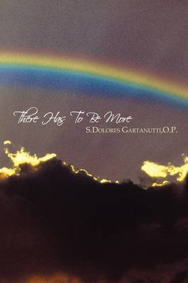 There Has To Be More by O.P. S.Dolores Gartanutti