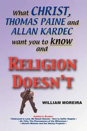 What Christ, Thomas Paine and Allan Kardec Want You to Know and Religion Doesn't by William Moreira image