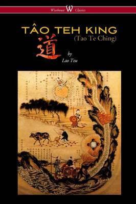 Tao Teh King (Tao Te Ching - Wisehouse Classics Edition) by Lao Tzu