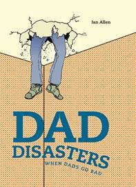Dad Disasters by Ian Allen