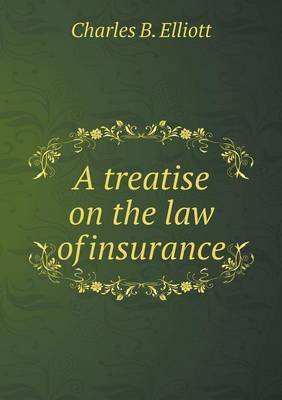 A Treatise on the Law of Insurance by Charles Burke Elliott image