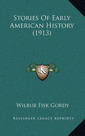 Stories of Early American History (1913) by Wilber Fisk Gordy