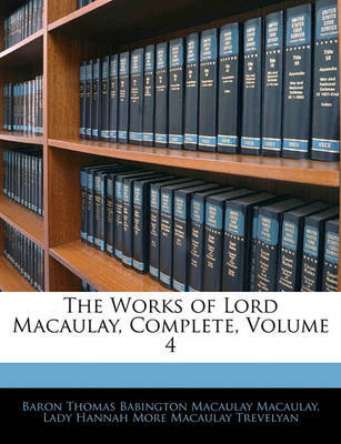 The Works of Lord Macaulay, Complete, Volume 4 by Baron Thomas Babington Macaula Macaulay