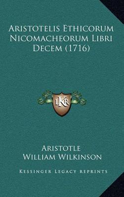 Aristotelis Ethicorum Nicomacheorum Libri Decem (1716) Aristotelis Ethicorum Nicomacheorum Libri Decem (1716) by * Aristotle