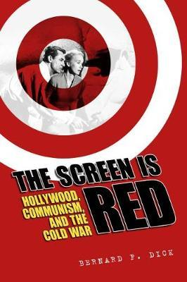 The Screen Is Red by Bernard F Dick