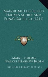 Maggie Miller or Old Hagar's Secret and Edna's Sacrifice (1911) by Frances Henshaw Baden