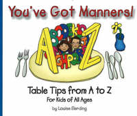 You've Got Manners!: Table Tips from A to Z for Kids of All Ages by Louise Elerding image