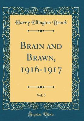 Brain and Brawn, 1916-1917, Vol. 5 (Classic Reprint) by Harry Ellington Brook