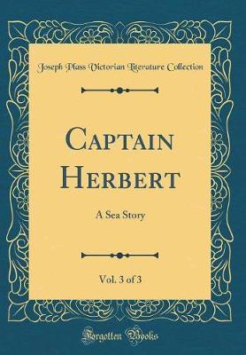 Captain Herbert, Vol. 3 of 3 by Joseph Plass Victorian Liter Collection