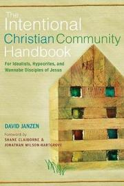 The Intentional Christian Community Handbook by David Janzen