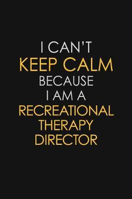 I Can't Keep Calm Because I Am A Recreational Therapy Director by Blue Stone Publishers