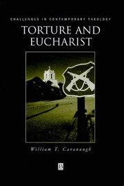 Torture and Eucharist by William T Cavanaugh