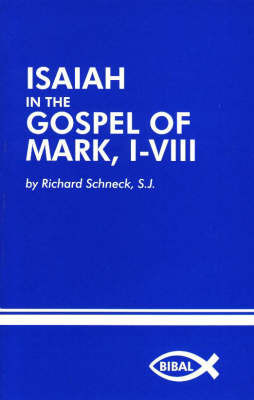Isaiah in the Gospel of Mark, I-Viii by Richard J. Schneck