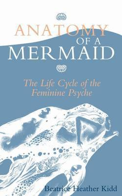Anatomy of a Mermaid by Beatrice Heather Kidd