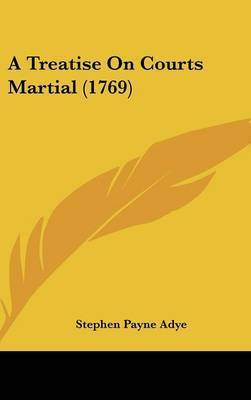 A Treatise on Courts Martial (1769) by Stephen Payne Adye