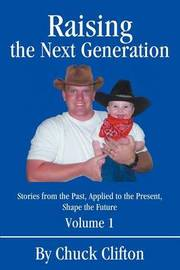 Raising the Next Generation: Stories from the Past, Applied to the Present, Shape the Future by Chuck Clifton image