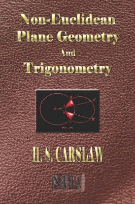 The Elements of Non-Euclidean Plane Geometry and Trigonometry - Illustrated by Horatio Scott Carslaw