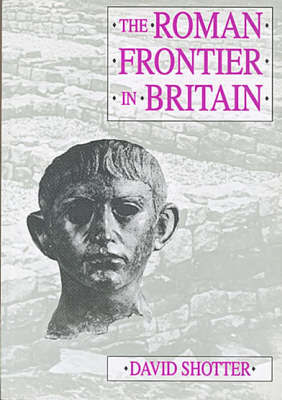 The Roman Frontier in Britain by David C.A. Shotter image