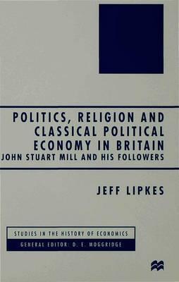 Politics, Religion and Classical Political Economy in Britain by J. Lipkes
