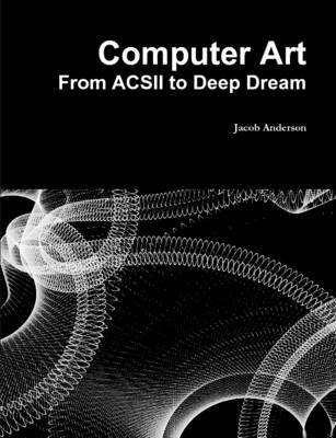Computer Art: from Acsii to Deep Dream by Jacob Anderson