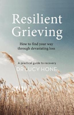 Resilient Grieving by Lucy Hone