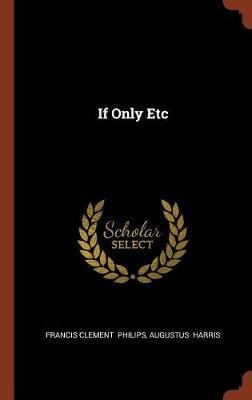If Only Etc by Francis Clement Philips