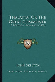 Thalatta! or the Great Commoner: A Political Romance (1862) by John Skelton