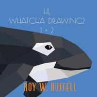 Hi, Whatcha Drawing? 1 + 2 by Roy W Russell