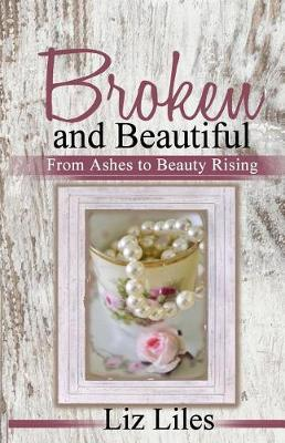 Broken and Beautiful by Liz Liles