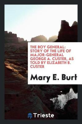 The Boy General by Mary E Burt