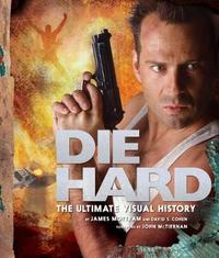 Die Hard: The Ultimate Visual History by David S Cohen