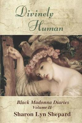 Divinely Human by Sharon Lyn Shepard