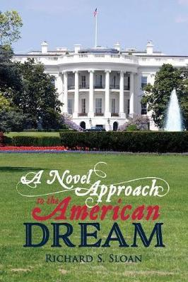 A Novel Approach to the American Dream by Richard S Sloan