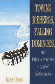 Towing Icebergs, Falling Dominoes and Other Adventures in Applied Mathematics by Robert B. Banks image