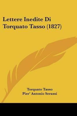 Lettere Inedite Di Torquato Tasso (1827) by Torquato Tasso image