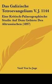 Das Galizische Tetroevangelium V. J. 1144: Eine Kritisch-Palaeographische Studie Auf Dem Gebiete Des Altrussischen (1897) by Vasil Von Le Juge image