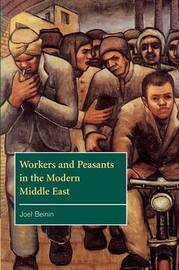 Workers and Peasants in the Modern Middle East by Joel Beinin