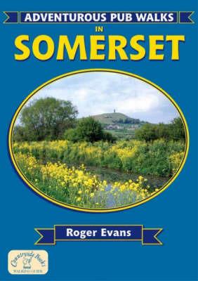 Adventurous Pub Walks in Somerset by Roger Evans