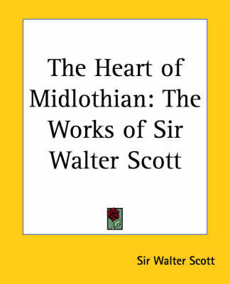 The Heart of Midlothian: The Works of Sir Walter Scott by Sir Walter Scott